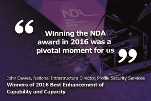 """Winning the NDA award in 2016 was a pivotal moment for us."" National Infrastructure Director John Davies, Profile Security Services"